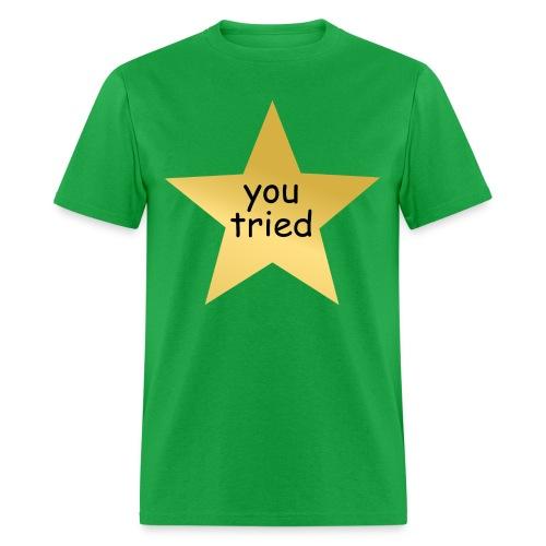 You Tried (Men's) - Men's T-Shirt