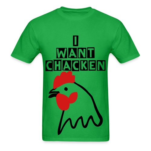 I Want Chacken T-Shirt - Men - Men's T-Shirt