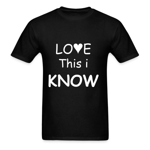 Love This I Know - Men's T-Shirt