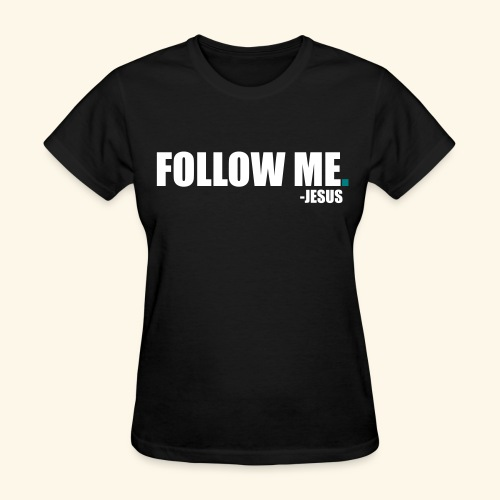 Follow Me Women's Shirt - Women's T-Shirt