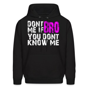 Dont Bro Me if You Dont Know Me Hooded Sweatshirt - Men's Hoodie