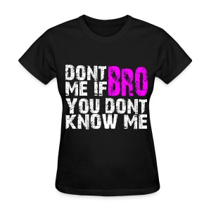 Dont Bro Me if You Dont Know Me Girls T Shirt - Women's T-Shirt