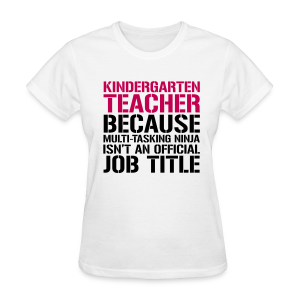 Kindergarten Teacher... Ninja Isn't an Official Job Title - Women's T-Shirt