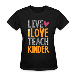 Live Love Teach Kinder - Women's T-Shirt
