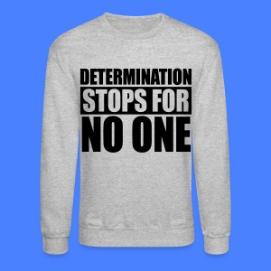 Determination Stops For No One Long Sleeve Shirts - stayflyclothing.com - Crewneck Sweatshirt