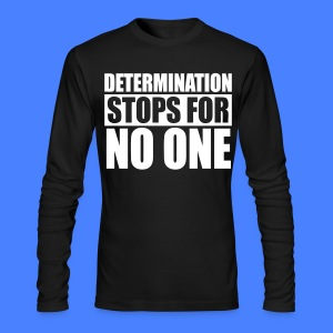 Determination Stops For No One Long Sleeve Shirts - stayflyclothing.com - Men's Long Sleeve T-Shirt by Next Level
