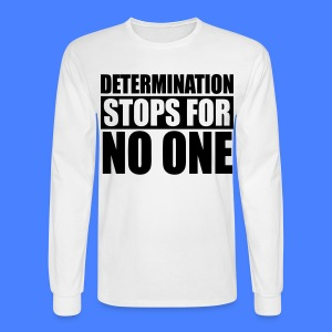 Determination Stops For No One Long Sleeve Shirts - stayflyclothing.com - Men's Long Sleeve T-Shirt