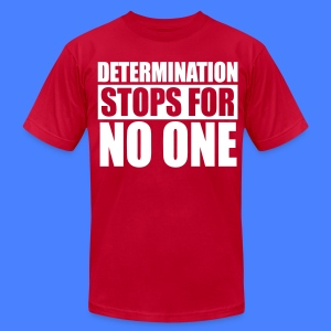 Determination Stops For No One T-Shirts - stayflyclothing.com - Men's T-Shirt by American Apparel