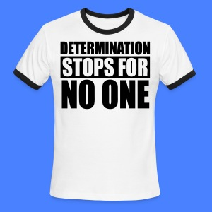 Determination Stops For No One T-Shirts - stayflyclothing.com - Men's Ringer T-Shirt