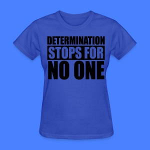 Determination Stops For No One Women's T-Shirts - stayflyclothing.com - Women's T-Shirt