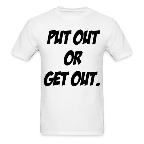 Put Out or Get Out - Men's T-Shirt