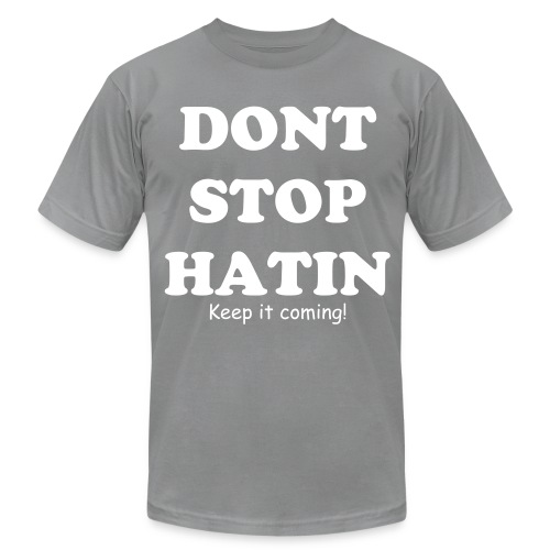 Haters be hatin! - Men's T-Shirt by American Apparel