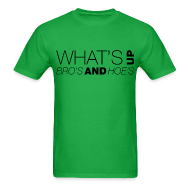 T-Shirts ~ Men's T-Shirt ~ What's Up Bro's and Hoes?