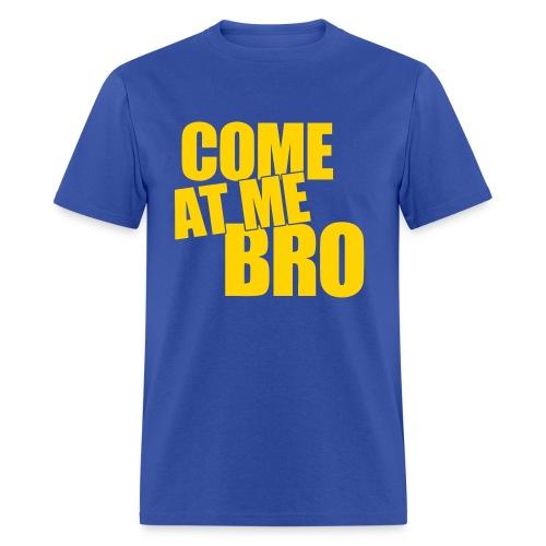Men's T-Shirt - shirtfan,me,humor,funny,come,brother,bro,at