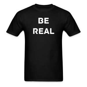Be Real T-Shirt  - Men's T-Shirt