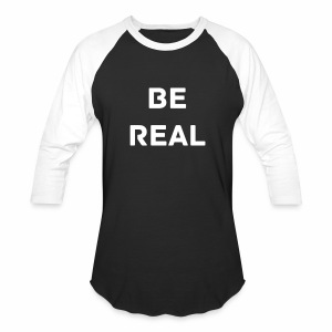 Be Real Baseball T-Shirt  - Baseball T-Shirt