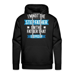 I'm not the Step Father. I'm the father that stepped up. - Men's Premium Hoodie