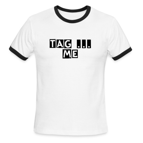 tag me... - Men's Ringer T-Shirt