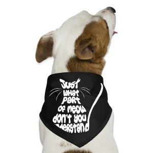 MEOW don't you understand bandana  - Dog Bandana