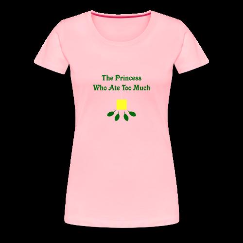 The Princess Who Ate Too Much Women's Shirt - Women's Premium T-Shirt