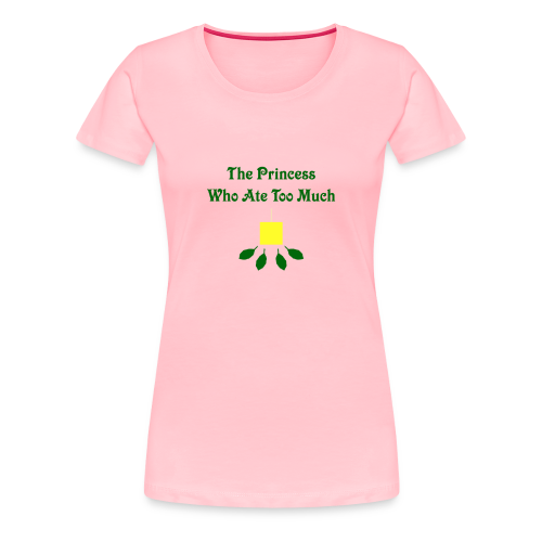 The Princess Who Ate Too Much Women's Shirt - Women's Premium T-Shirt