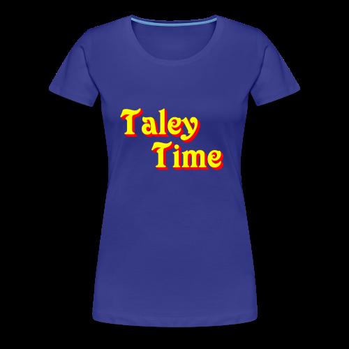 Taley Time Women's Shirt - Women's Premium T-Shirt