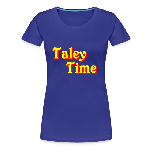 Taley Time Women's Shirt - Women's Premium T-Shirt