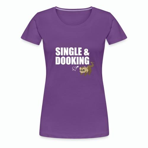 Single & Dooking - Women's Premium T-Shirt