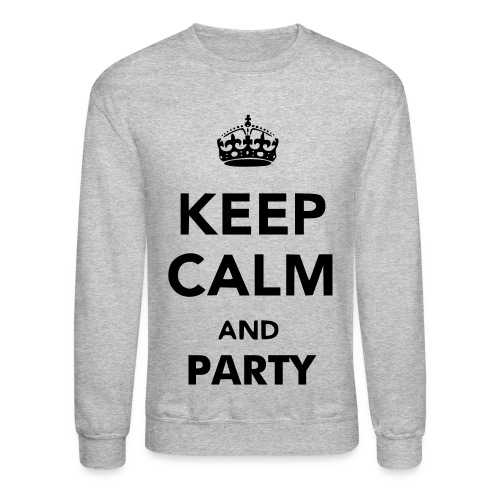 Keep Calm and Party - Crewneck Sweatshirt