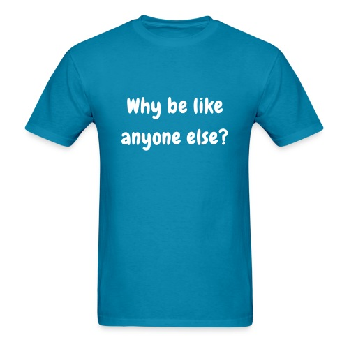 Why be like anyone else - Men - Men's T-Shirt