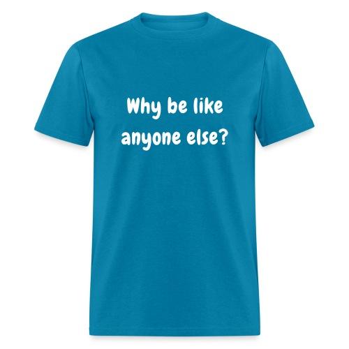 Why be like anyone else - Men - Men's T-Shirt