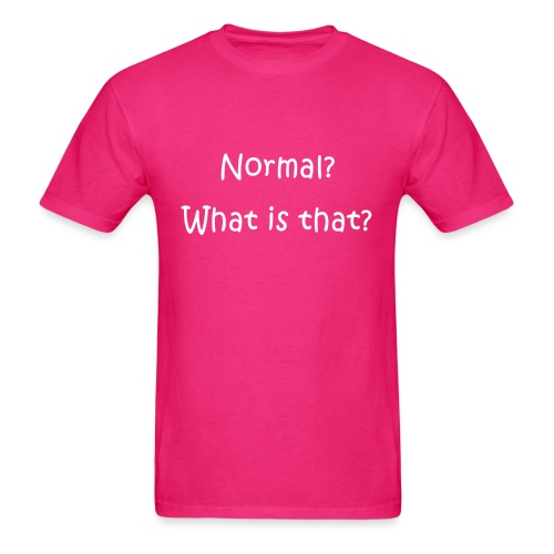 Normal? What is that? - Men - Men's T-Shirt