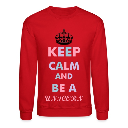 Keep Calm and be a unicorn  - Crewneck Sweatshirt