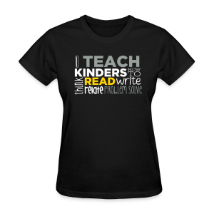 I Teach Kinders How To Read... - Women's T-Shirt