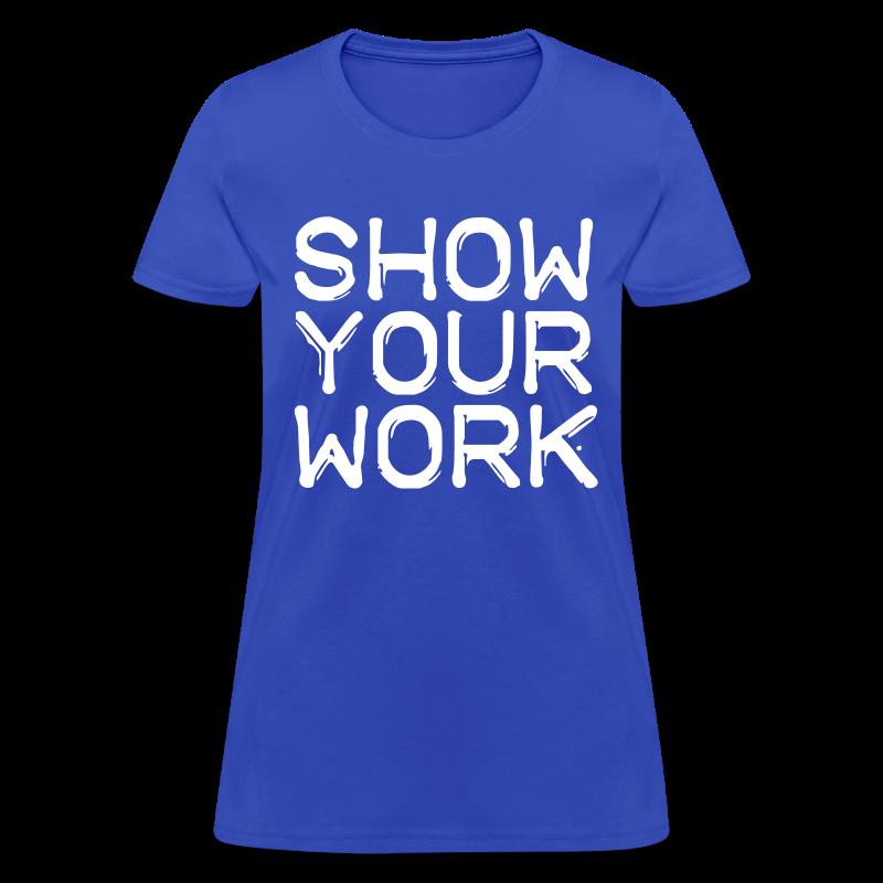 Show Your Work - Women's T-Shirt