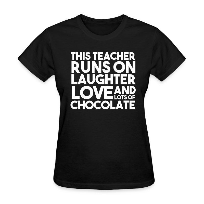 This Teacher Runs on Love Laughter and Chocolate - Women's T-Shirt