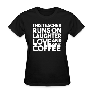 This Teacher Runs on Love Laughter and Coffee - Women's T-Shirt