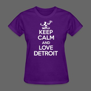 Keep Calm And Love Detroit - Women's T-Shirt
