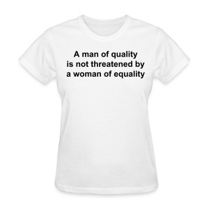As worn by Christina Aguilera - A man of quality is not threatened by a woman of equality - Women's T-Shirt