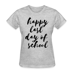 Happy Last Day of School | Black - Women's T-Shirt