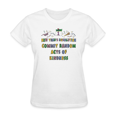 "New Year's Resolution ""Commit Random Acts of Kindness"" T-Shirt"