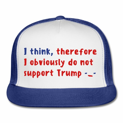 I Think Therefore I Obviously Don't Support Trump -_- - Trucker Cap