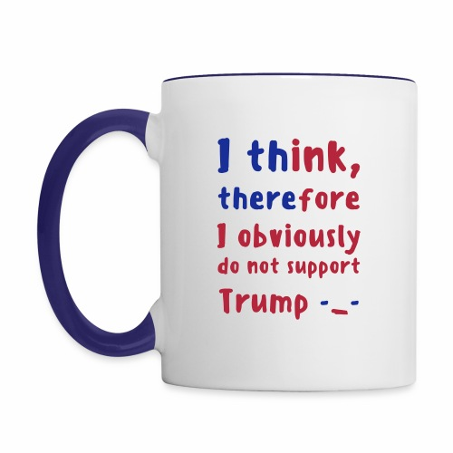 I Think Therefore I Obviously Do Not Support Trump Contrast Mug - Contrast Coffee Mug