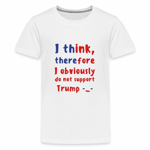 I Think Therefore I Obviously Do Not Support Trump -_- Kid's Premium T-Shirt - Kids' Premium T-Shirt