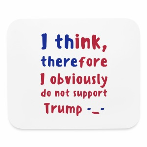I Think Therefore I Obviously Do Not Support Trump -_- Mouse Pad - Mouse pad Horizontal