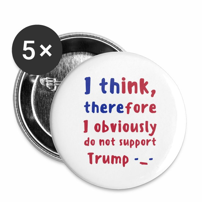 I Think Therefore I Obviously Do Not Support Trump -_- Pins (5-Pack)