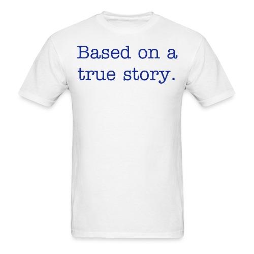 Based on a true story. - Men's T-Shirt
