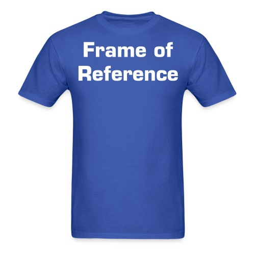 Frame of Reference - Men's T-Shirt