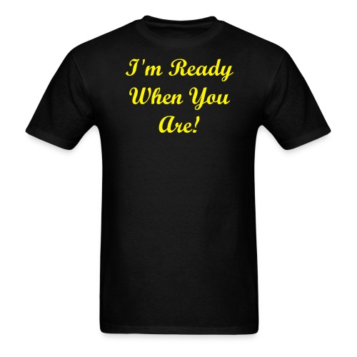 I'm Ready When You Are! - Men's T-Shirt