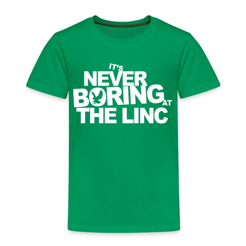 It's Never Boring at the Linc - Toddler Premium T-Shirt